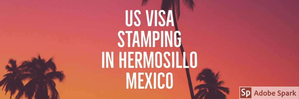 Hermosillo | US Visa Stamping in Mexico | US Visa
